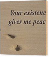 Your Existence Gives Me Peace. Wood Print