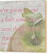 You've Got To Go Out On A Limb Wood Print