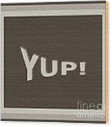 Yup Greyscale Wood Print