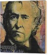 Zachary Taylor Wood Print by Corporate Art Task Force
