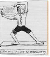 Zen And The Art Of Bankruptcy Wood Print