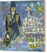 Inspirational Art - If You Believe You Can Then You Really Will Wood Print