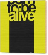 Born To Be Alive Wood Print