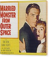 I Married A Monster From Outer Space Wood Print