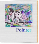 Pointer Wood Print
