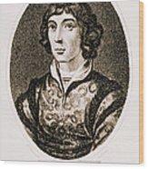 Nicolaus Copernicus, Polish Astronomer Wood Print