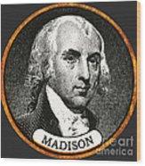 James Madison, 4th American President Wood Print