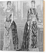 Womens Fashion, 1889. For Licensing Requests Visit Granger.com Wood Print
