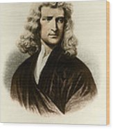 Isaac Newton, English Polymath Wood Print