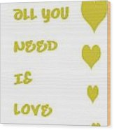 All You Need Is Love - Yellow Wood Print