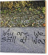 American Graffiti Why Are We Still At War Wood Print