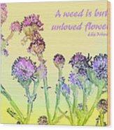 An Unloved Flower Wood Print