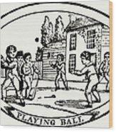 Baseball Game, 1820 Wood Print