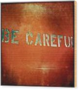 Be Careful Wood Print