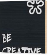 Be Creative Wood Print by Georgia Fowler