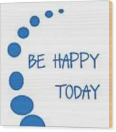 Be Happy Today In Blue Wood Print