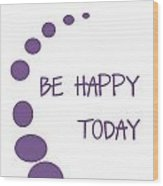 Be Happy Today In Purple Wood Print