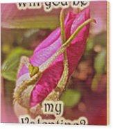 Be My Valentine Greeting Card - Rosebud Wood Print