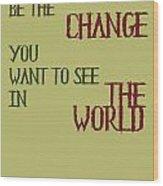 Be The Change Wood Print by Georgia Fowler