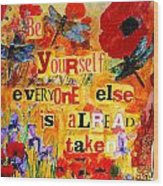 Be Yourself Everyone Else Is Already Taken Wood Print