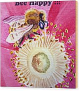 Bee Happy  Wood Print