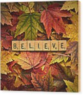 Believe-autumn Wood Print