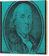 Ben Franklin In Turquois Wood Print