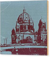 Berlin Cathedral Wood Print by Naxart Studio