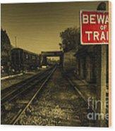 Beware Of Trains Wood Print