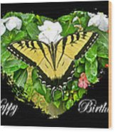 Birthday Greeting Card - Tiger Swallowtail Butterfly Wood Print