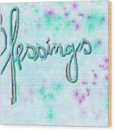 Blessings Wood Print by Rosana Ortiz