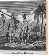 Brazil: Hunters, C1820 Wood Print