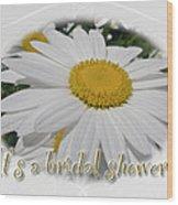 Bridal Shower Invitation - White Ox Eye Daisy Wood Print
