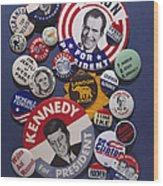 Campaign Buttons Wood Print by Granger