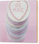 Candy With Be Mine Written On It Wood Print