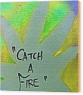 Catch A Fire Wood Print
