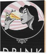 Champagne Drinking Woman Propaganda Style Wood Print by Jay Reed