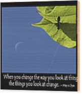 Change The Way You Look At Things Wood Print