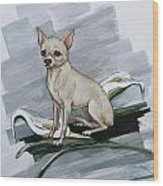 Chihuahua I Thought You'd Never Come Home Wood Print