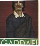 Colonel Gaddafi Wood Print