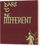 Dare To Be Different Wood Print