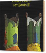 Dont Judge Me Till You Walk A Mile In My Cowboy Boots Wood Print