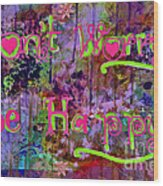 Dont Worry Be Happy II Wood Print