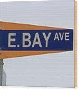 E. Bay Ave Wood Print