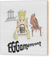 Eggamemnon Wood Print