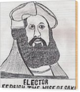Elector Fedrich The Wise Of Saxony Wood Print
