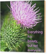 Everything Has Beauty Wood Print