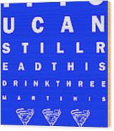 Eye Exam Chart - If You Can Read This Drink Three Martinis - Blue Wood Print by Wingsdomain Art and Photography