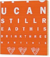 Eye Exam Chart - If You Can Read This Drink Three Martinis - Orange Wood Print