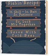 Fishin Recipe L Wood Print